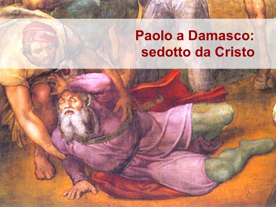 Paolo a Damasco: sedotto da Cristo