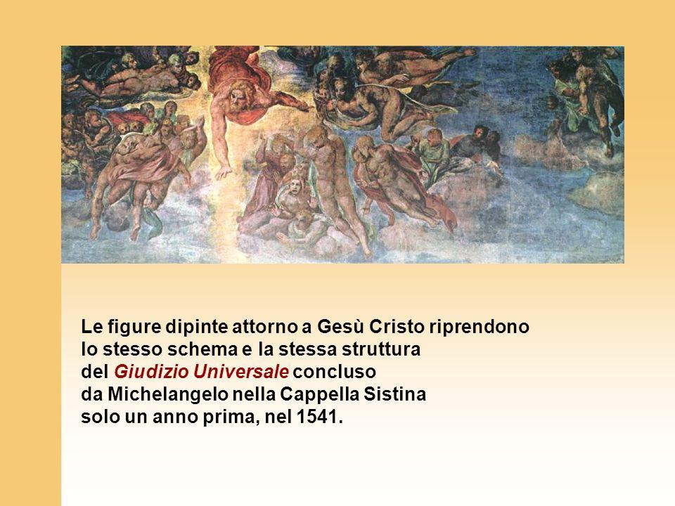 Le figure dipinte attorno a Gesù Cristo riprendono lo stesso schema e la stessa struttura del Giudizio Universale concluso da Michelangelo nella Cappella Sistina solo un anno prima, nel 1541.