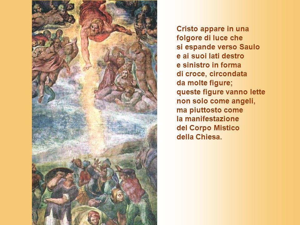 Cristo appare in una folgore di luce che si espande verso Saulo e ai suoi lati destro e sinistro in forma di croce, circondata da molte figure; queste figure vanno lette non solo come angeli, ma piuttosto come la manifestazione del Corpo Mistico della Chiesa.