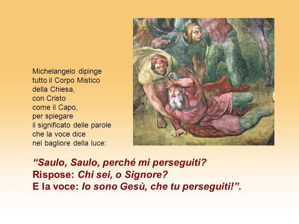 Michelangelo dipinge tutto il Corpo Mistico della Chiesa, con Cristo come il Capo, per spiegare il significato delle parole che la voce dice nel bagliore della luce: Saulo, Saulo, perché mi perseguiti.