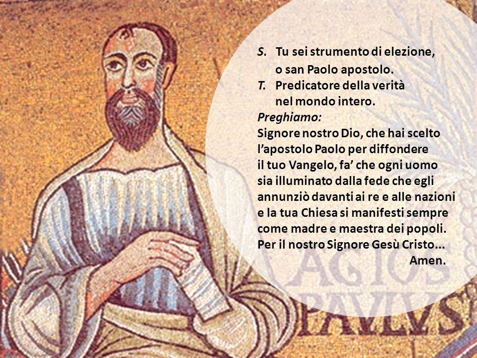 S. Tu sei strumento di elezione, o san Paolo apostolo.