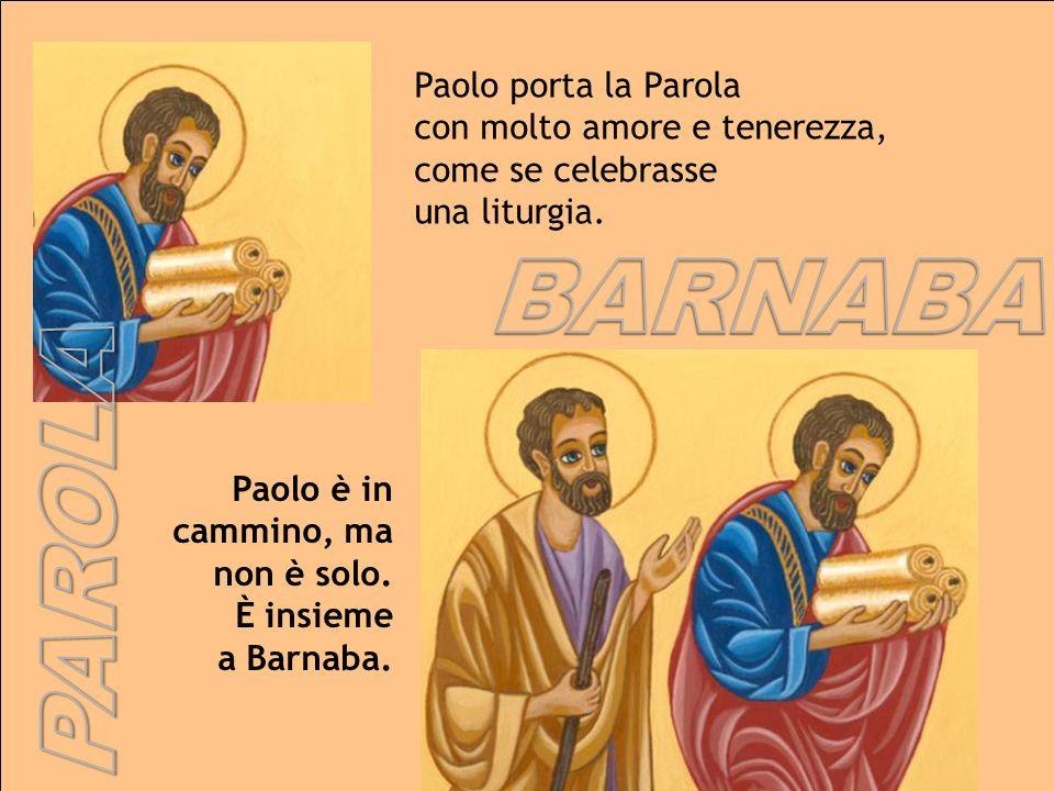BARNABA PAROLA Paolo porta la Parola con molto amore e tenerezza,