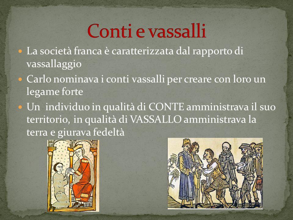 Conti e vassalli La società franca è caratterizzata dal rapporto di vassallaggio.