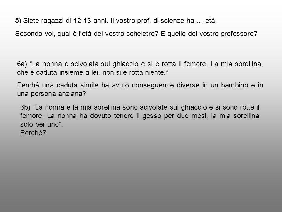 5) Siete ragazzi di 12-13 anni. Il vostro prof. di scienze ha … età.