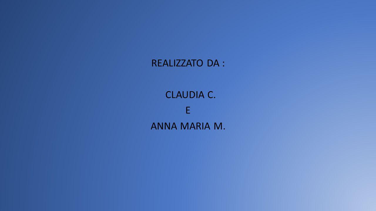 REALIZZATO DA : CLAUDIA C. E ANNA MARIA M.