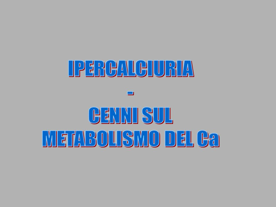 IPERCALCIURIA - CENNI SUL METABOLISMO DEL Ca