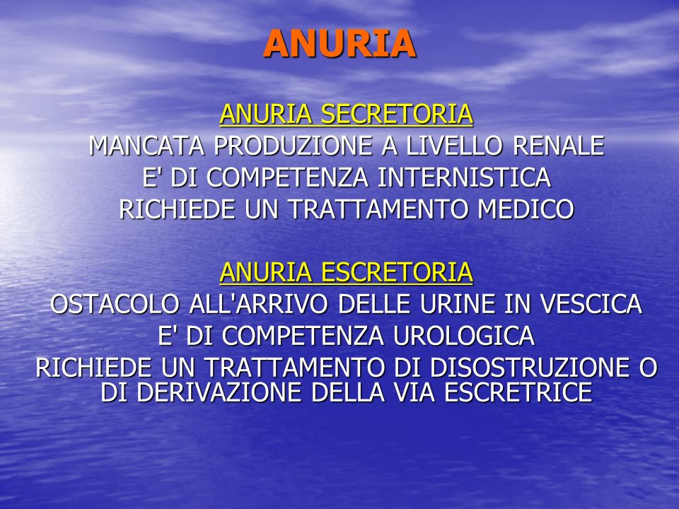 ANURIA ANURIA SECRETORIA MANCATA PRODUZIONE A LIVELLO RENALE