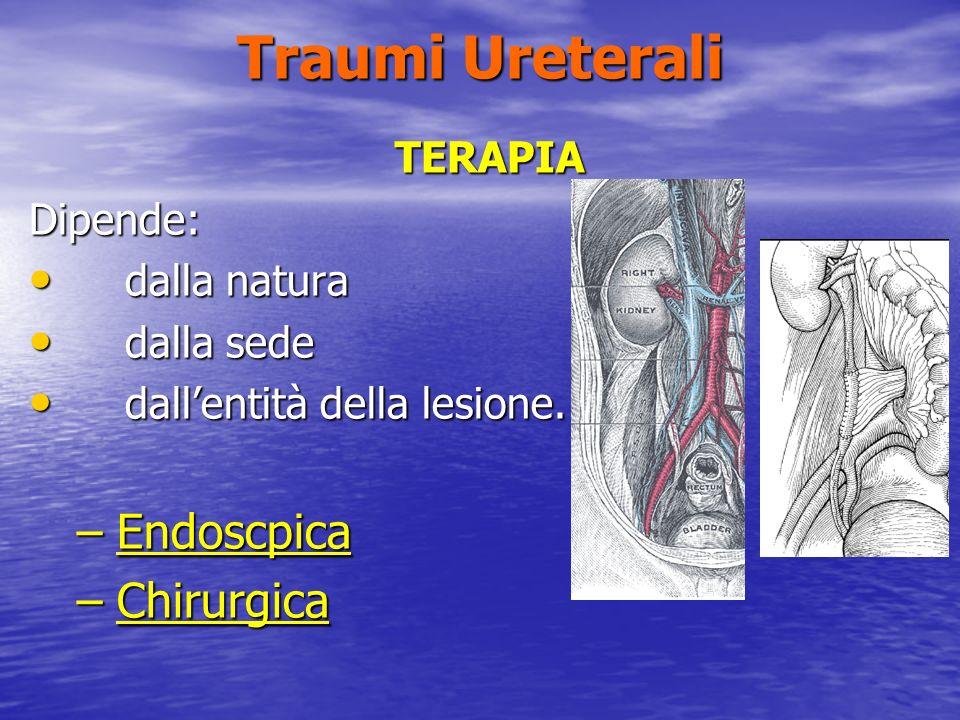 Traumi Ureterali Endoscpica Chirurgica TERAPIA Dipende: dalla natura