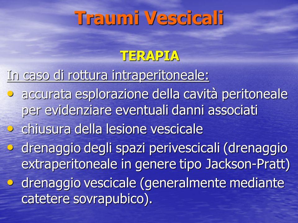 Traumi Vescicali TERAPIA In caso di rottura intraperitoneale: