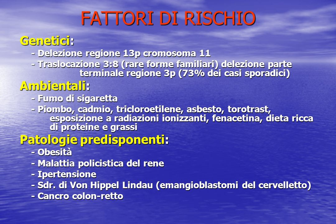 FATTORI DI RISCHIO Genetici: Ambientali: Patologie predisponenti: