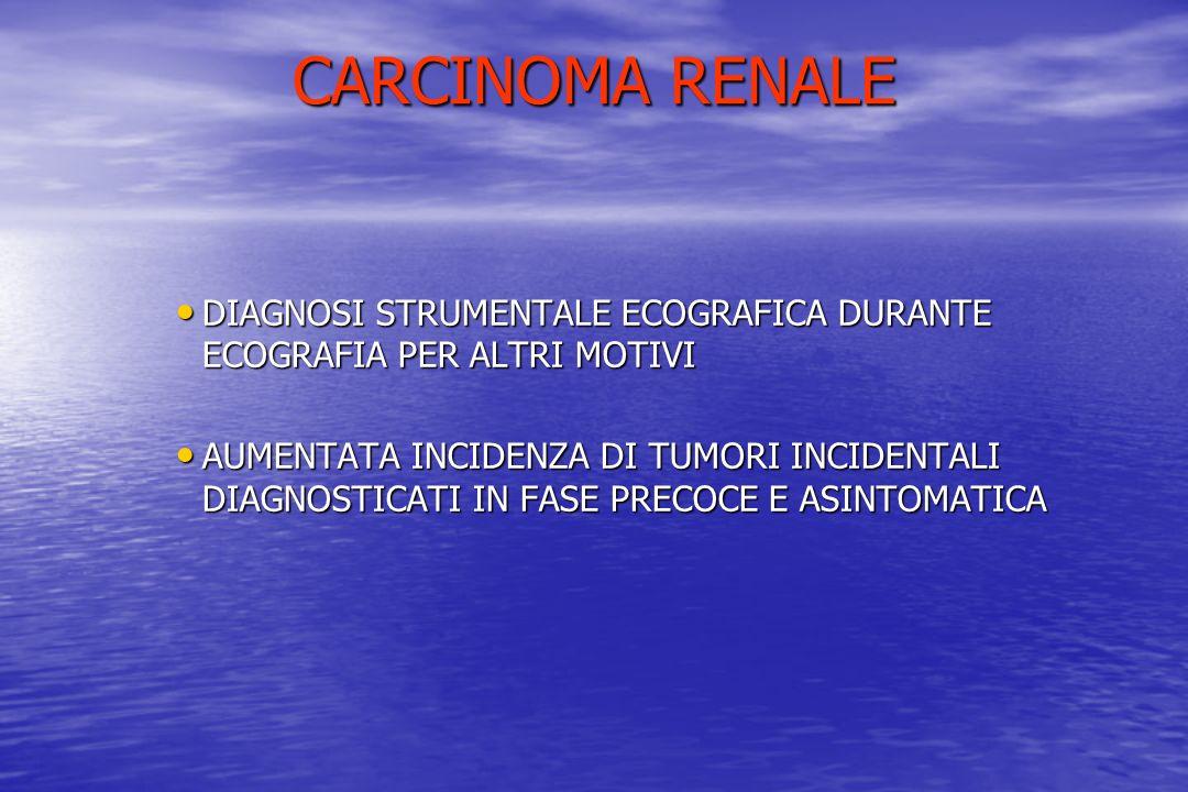 CARCINOMA RENALE DIAGNOSI STRUMENTALE ECOGRAFICA DURANTE ECOGRAFIA PER ALTRI MOTIVI.