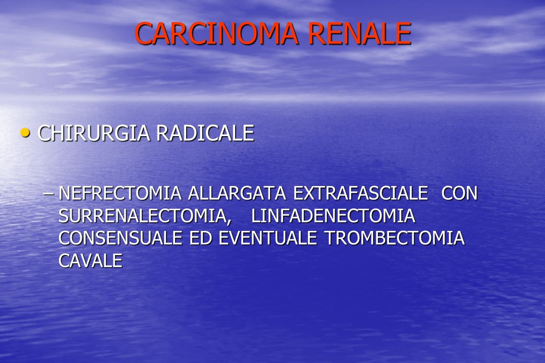 CARCINOMA RENALE CHIRURGIA RADICALE