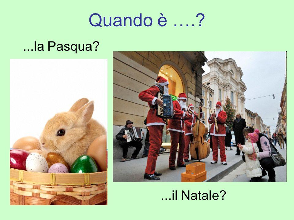 Quando è …. ...la Pasqua ...il Natale