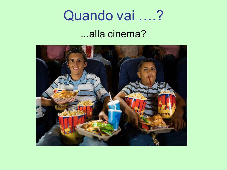 Quando vai …. ...alla cinema