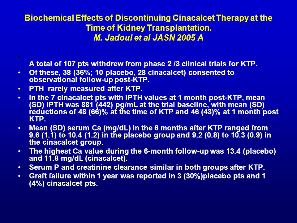 Biochemical Effects of Discontinuing Cinacalcet Therapy at the Time of Kidney Transplantation. M. Jadoul et al JASN 2005 A