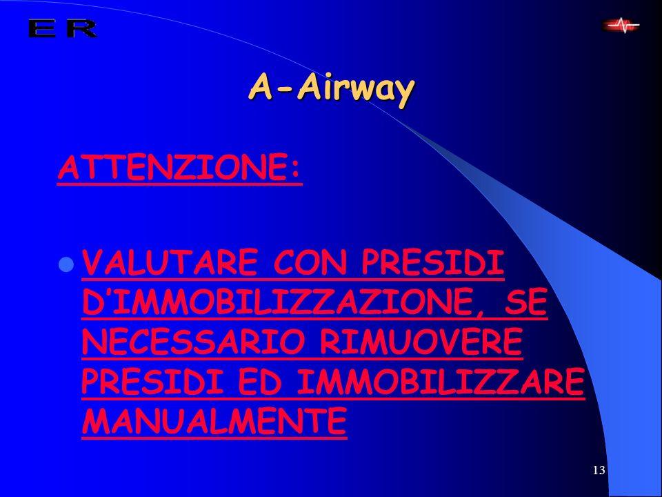 A-Airway ATTENZIONE: VALUTARE CON PRESIDI D'IMMOBILIZZAZIONE, SE NECESSARIO RIMUOVERE PRESIDI ED IMMOBILIZZARE MANUALMENTE.