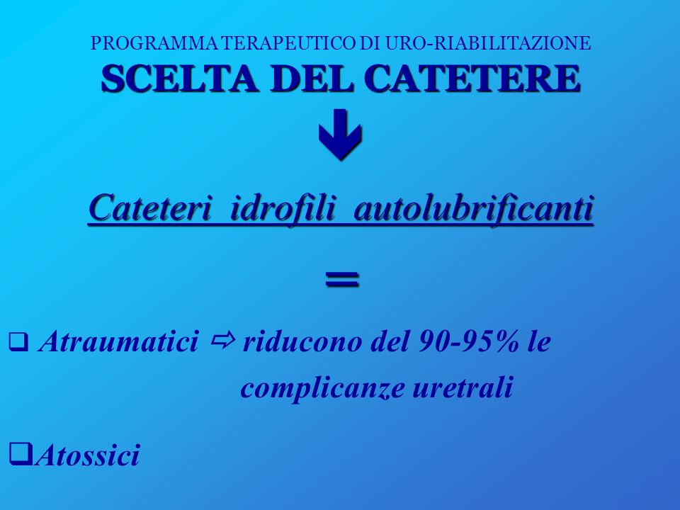PROGRAMMA TERAPEUTICO DI URO-RIABILITAZIONE SCELTA DEL CATETERE