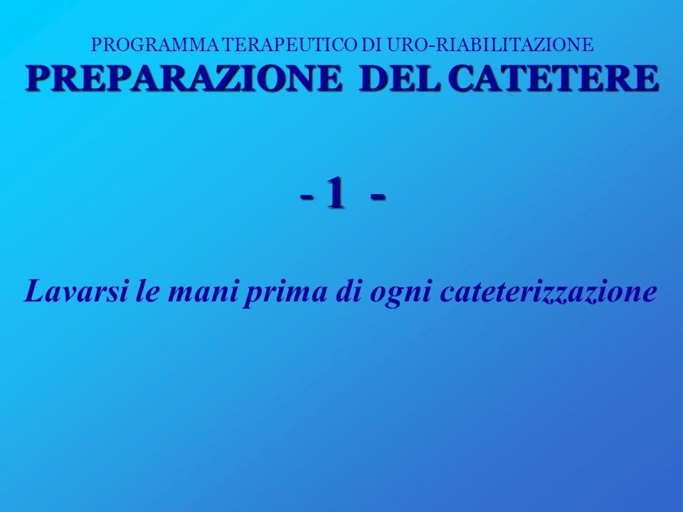 PROGRAMMA TERAPEUTICO DI URO-RIABILITAZIONE PREPARAZIONE DEL CATETERE