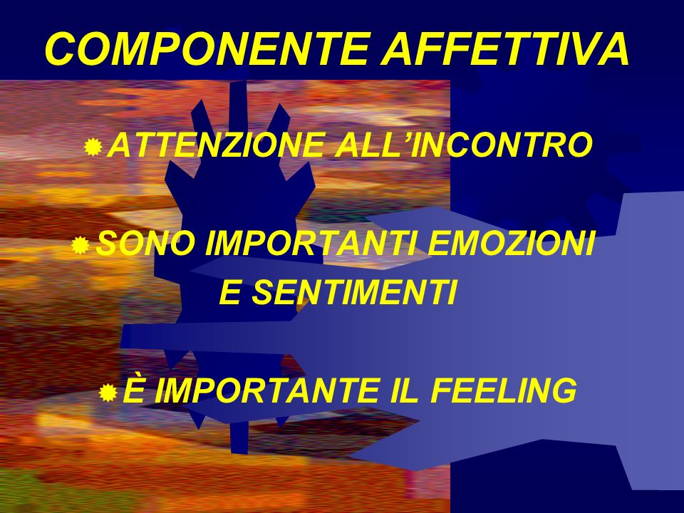 COMPONENTE AFFETTIVA ATTENZIONE ALL'INCONTRO SONO IMPORTANTI EMOZIONI