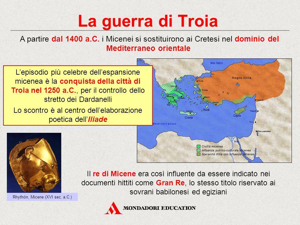La guerra di Troia A partire dal 1400 a.C. i Micenei si sostituirono ai Cretesi nel dominio del Mediterraneo orientale.