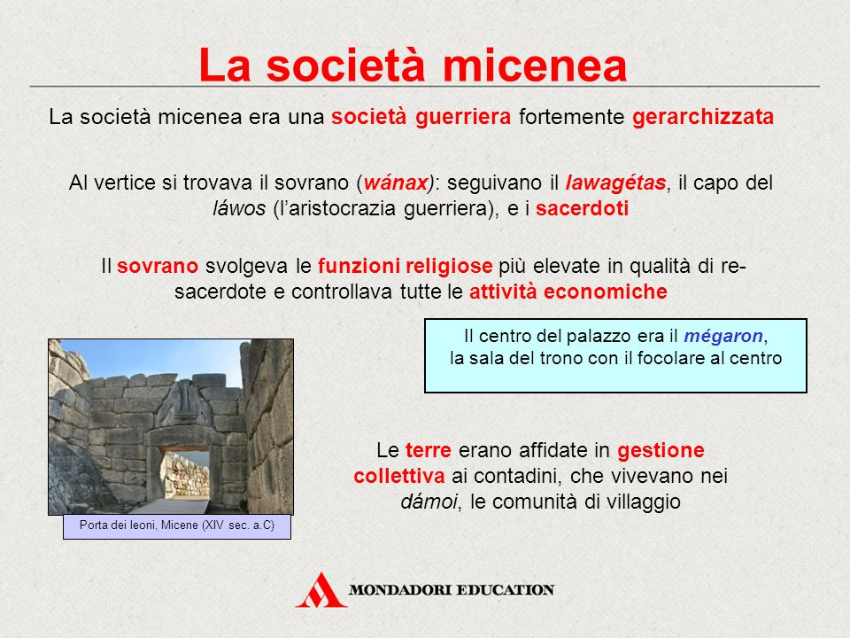 La società micenea La società micenea era una società guerriera fortemente gerarchizzata.