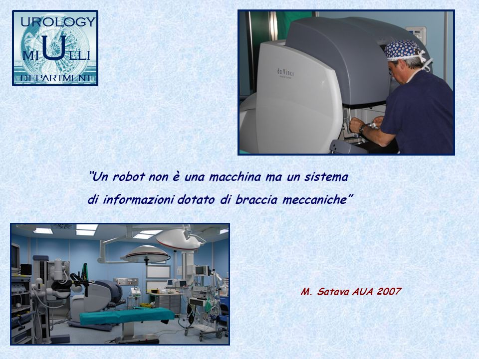 UROLOGY miUlli. DEPARTMENT. Un robot non è una macchina ma un sistema di informazioni dotato di braccia meccaniche