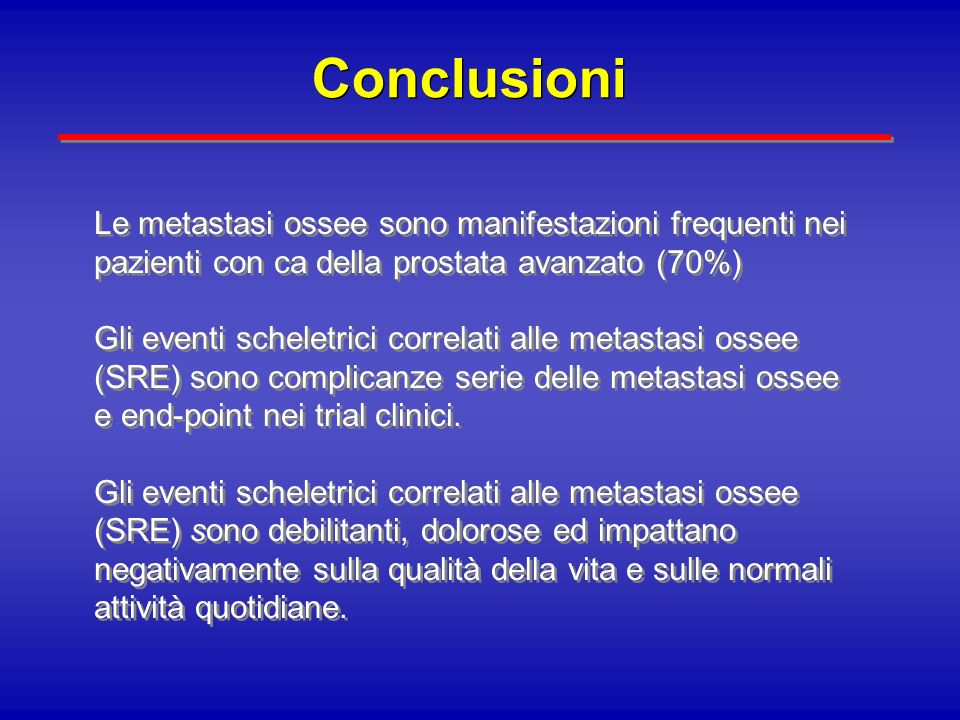 Conclusioni Le metastasi ossee sono manifestazioni frequenti nei pazienti con ca della prostata avanzato (70%)