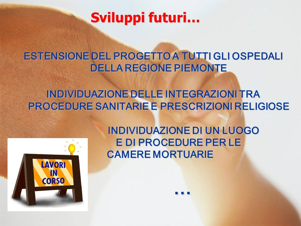 Sviluppi futuri… ESTENSIONE DEL PROGETTO A TUTTI GLI OSPEDALI DELLA REGIONE PIEMONTE.
