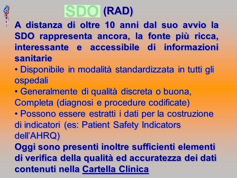 (RAD) A distanza di oltre 10 anni dal suo avvio la SDO rappresenta ancora, la fonte più ricca, interessante e accessibile di informazioni sanitarie.