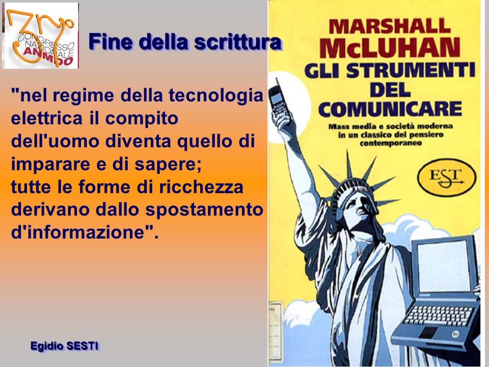 Fine della scrittura nel regime della tecnologia elettrica il compito dell uomo diventa quello di imparare e di sapere;