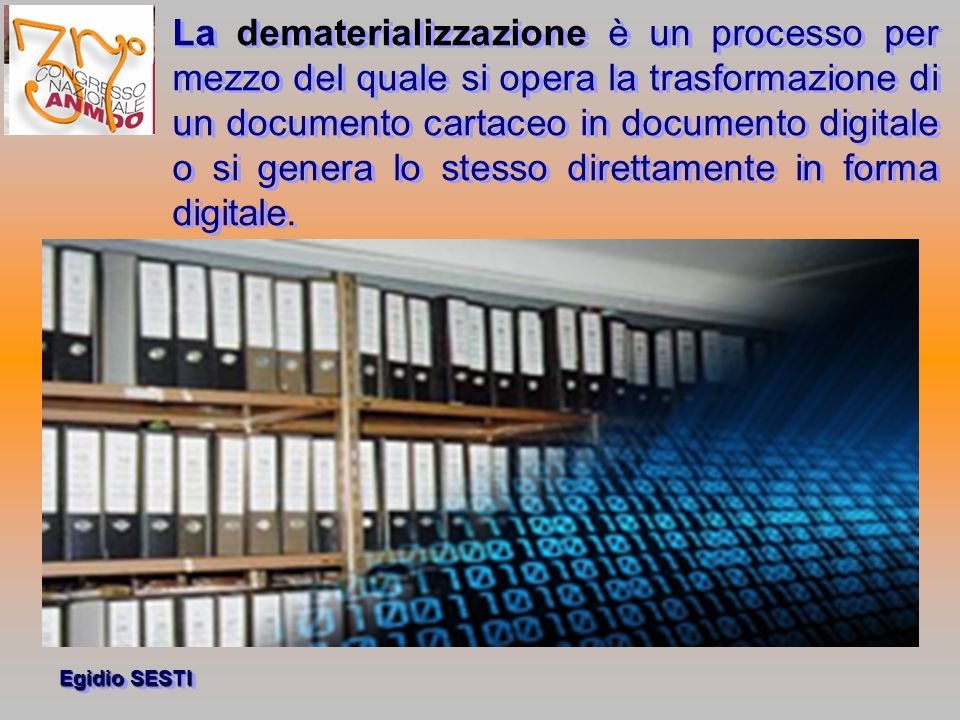 La dematerializzazione è un processo per mezzo del quale si opera la trasformazione di un documento cartaceo in documento digitale o si genera lo stesso direttamente in forma digitale.