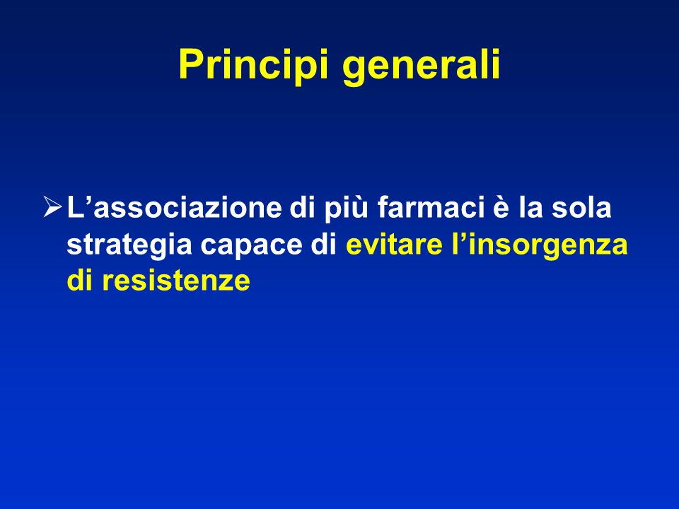 Principi generali L'associazione di più farmaci è la sola strategia capace di evitare l'insorgenza di resistenze.