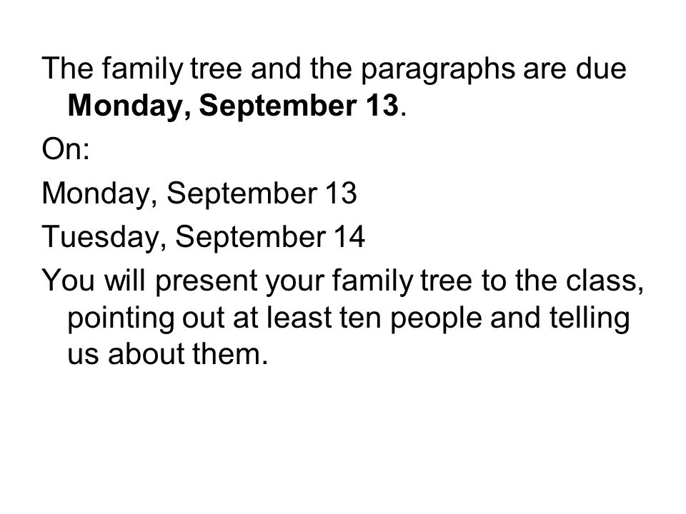 The family tree and the paragraphs are due Monday, September 13.