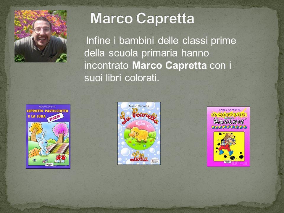Marco Capretta Infine i bambini delle classi prime della scuola primaria hanno incontrato Marco Capretta con i suoi libri colorati.
