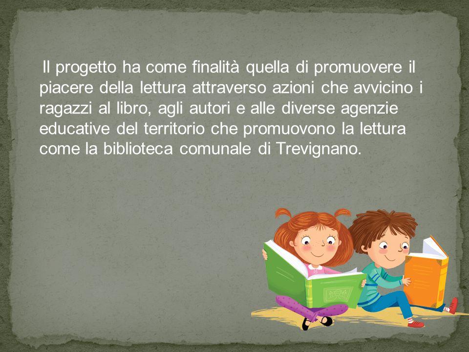 Il progetto ha come finalità quella di promuovere il piacere della lettura attraverso azioni che avvicino i ragazzi al libro, agli autori e alle diverse agenzie educative del territorio che promuovono la lettura come la biblioteca comunale di Trevignano.