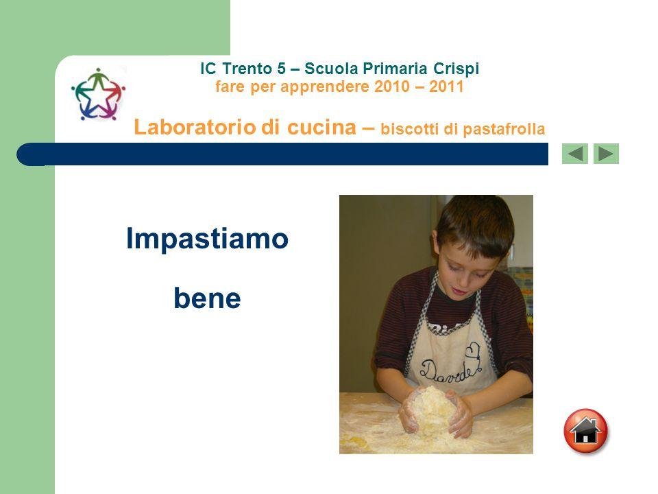 IC Trento 5 – Scuola Primaria Crispi fare per apprendere 2010 – 2011 Laboratorio di cucina – biscotti di pastafrolla