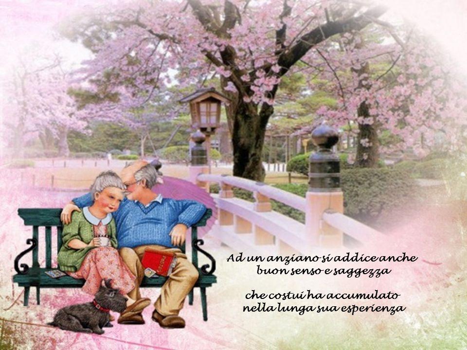 Ad un anziano si addice anche buon senso e saggezza
