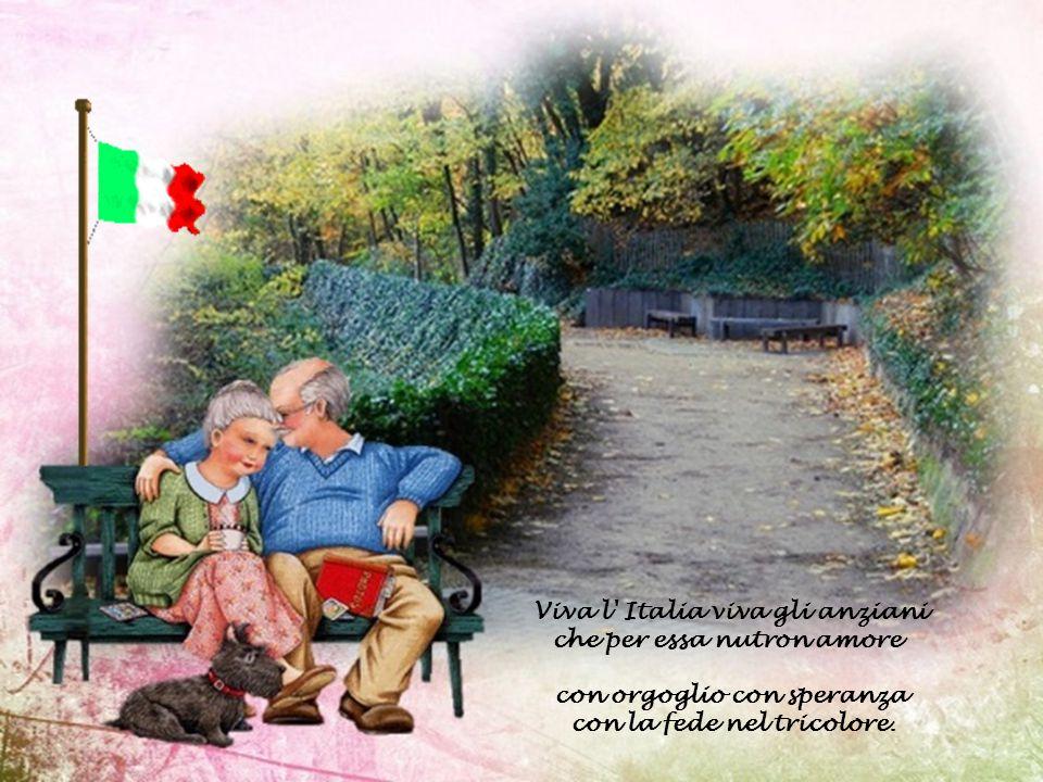 Viva l Italia viva gli anziani che per essa nutron amore