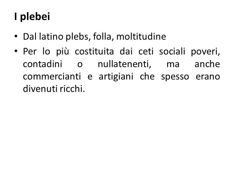 I plebei Dal latino plebs, folla, moltitudine