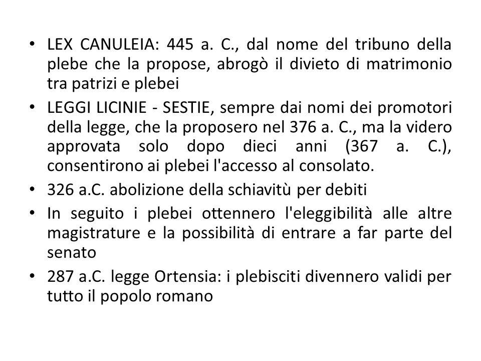 LEX CANULEIA: 445 a. C., dal nome del tribuno della plebe che la propose, abrogò il divieto di matrimonio tra patrizi e plebei