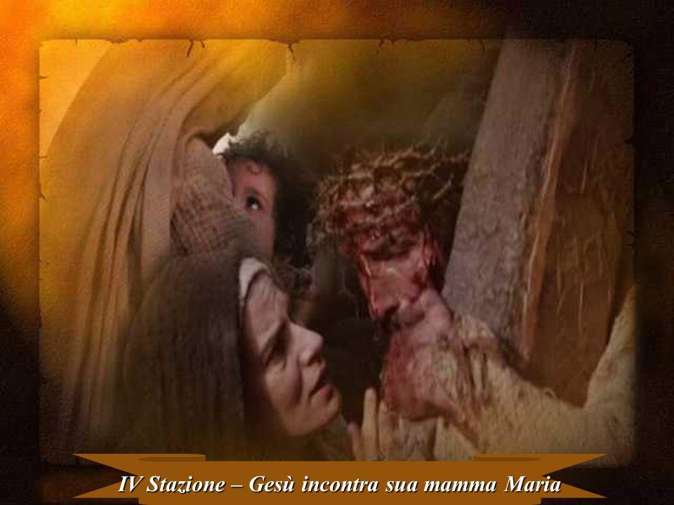 IV Stazione – Gesù incontra sua mamma Maria