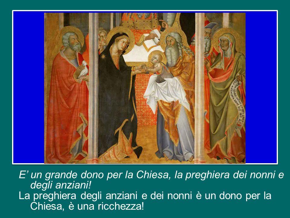 E' un grande dono per la Chiesa, la preghiera dei nonni e degli anziani.