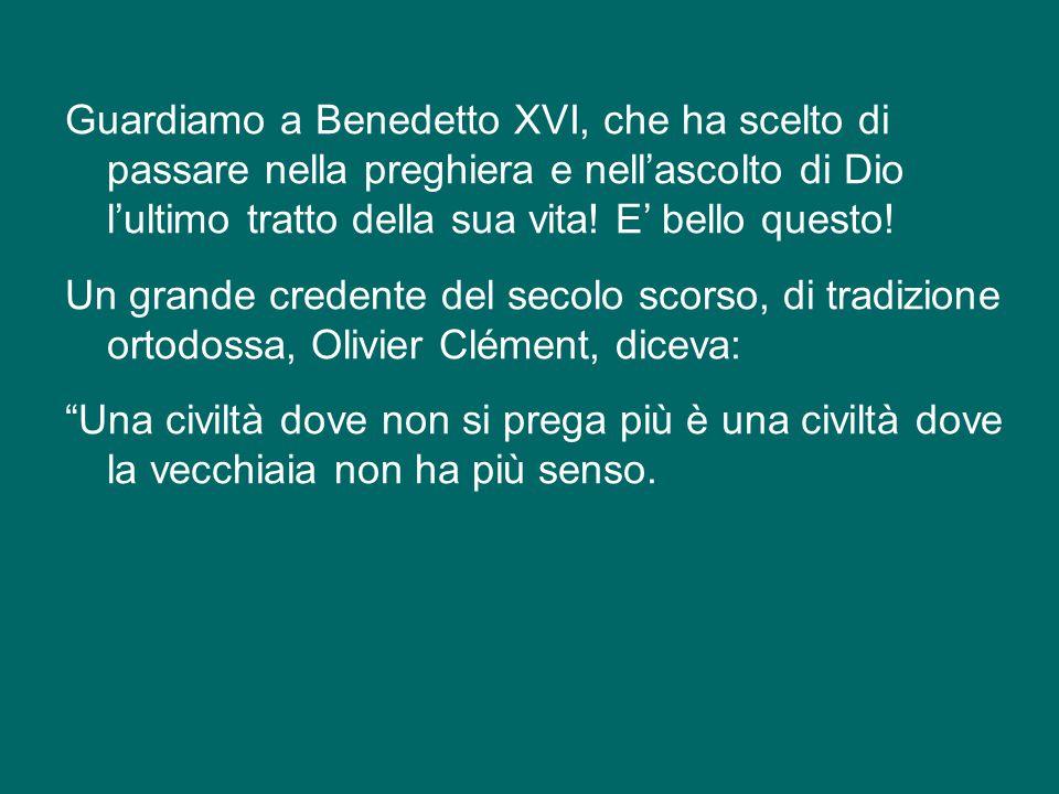 Guardiamo a Benedetto XVI, che ha scelto di passare nella preghiera e nell'ascolto di Dio l'ultimo tratto della sua vita.
