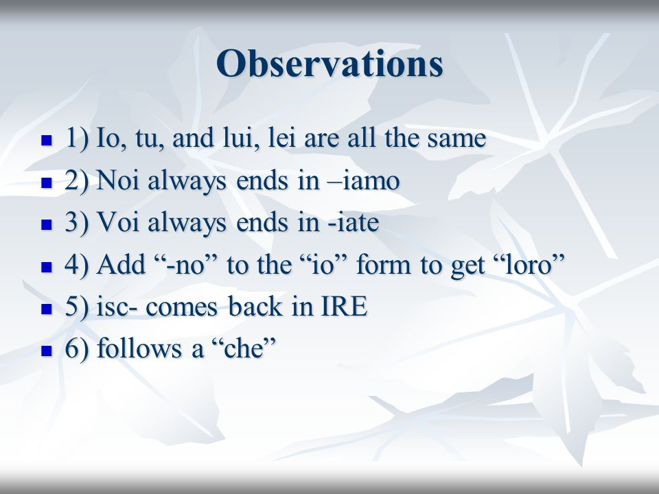 Observations 1) Io, tu, and lui, lei are all the same
