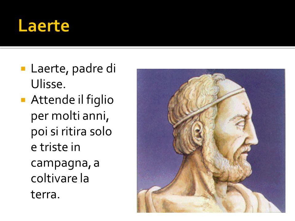 Laerte Laerte, padre di Ulisse.