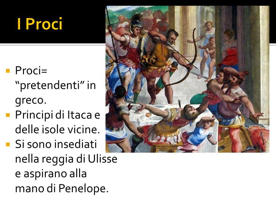 I Proci Proci= pretendenti in greco.