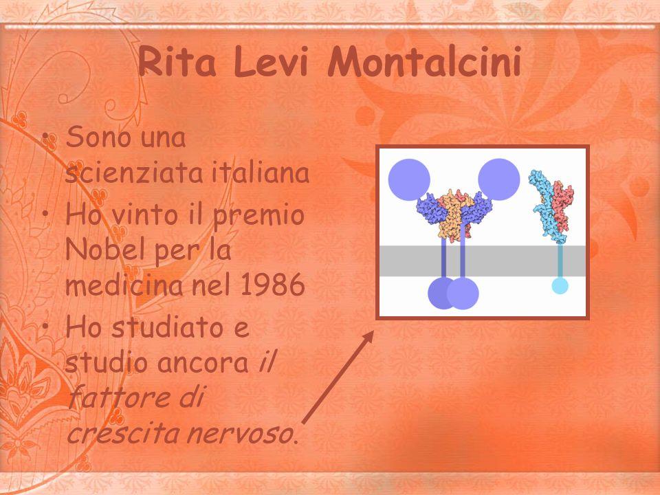 Rita Levi Montalcini Sono una scienziata italiana