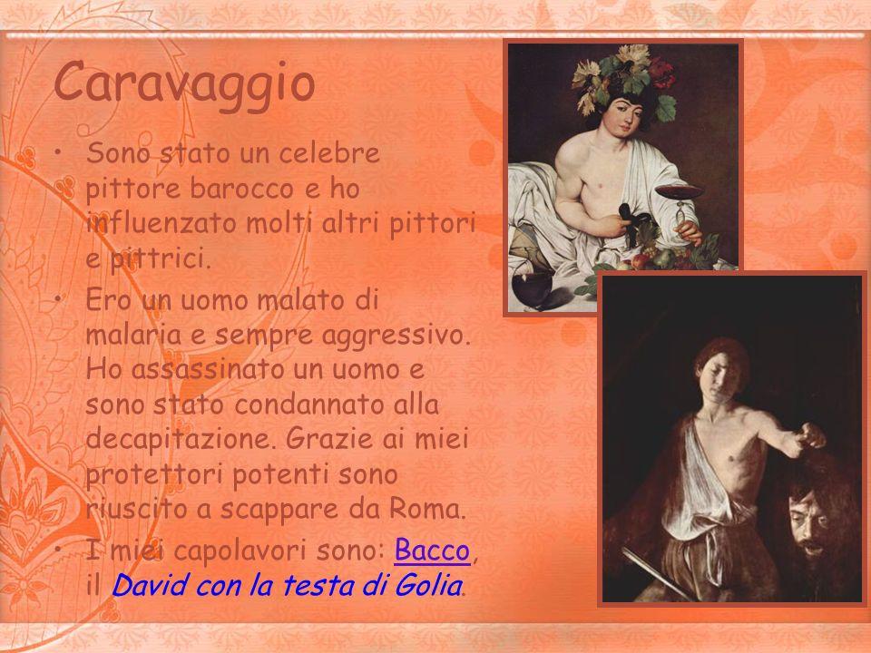 Caravaggio Sono stato un celebre pittore barocco e ho influenzato molti altri pittori e pittrici.