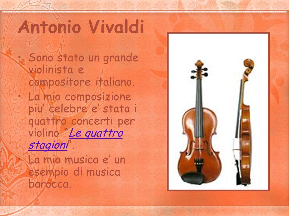Antonio Vivaldi Sono stato un grande violinista e compositore italiano.