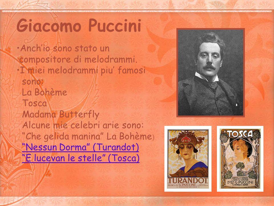 Giacomo Puccini Anch'io sono stato un compositore di melodrammi.